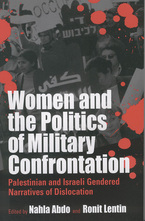 Cover image for Women and the politics of military confrontation: Palestinian and Israeli gendered narratives of dislocation