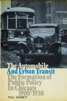 Cover image for The Automobile and Urban Transit: The Formation of Public Policy in Chicago, 1900-1930