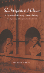 Cover image for Shakespeare, Milton, and eighteenth-century literary editing: the beginnings of interpretative scholarship