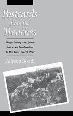 Cover image for Postcards from the trenches: negotiating the space between modernism and the First World War