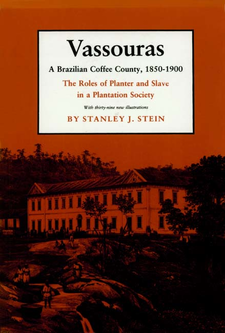 Cover image for Vassouras, a Brazilian coffee county, 1850-1900: the roles of planter and slave in a plantation society