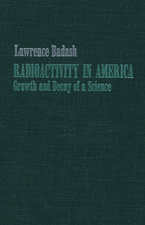 Cover image for Radioactivity in America: growth and decay of a science