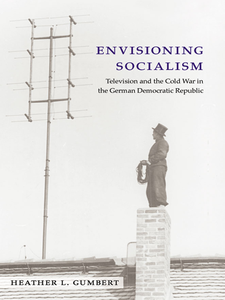 Cover image for Envisioning Socialism: Television and the Cold War in the German Democratic Republic