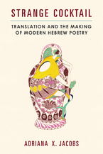 Cover image for Strange Cocktail: Translation and the Making of Modern Hebrew Poetry