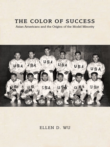 Cover image for The Color of Success: Asian Americans and the Origins of the Model Minority
