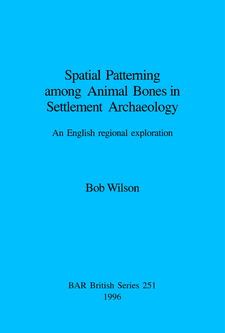 Cover image for Spatial Patterning among Animal Bones in Settlement Archaeology: An English regional exploration