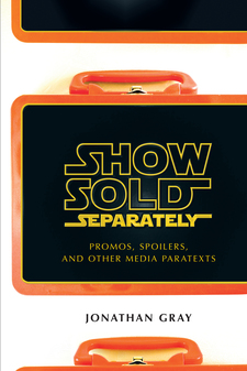 Cover for Show Sold Separately: Promos, Spoilers, and Other Media Paratexts