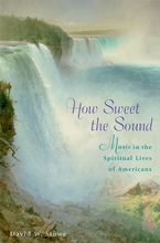 Cover image for How sweet the sound: music in the spiritual lives of Americans