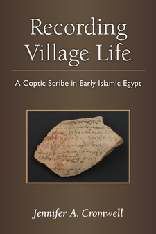 Cover image for Recording Village Life: A Coptic Scribe in Early Islamic Egypt