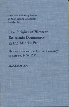Cover image for The origins of western economic dominance in the Middle East: mercantilism and the Islamic economy in Aleppo, 1600-1750