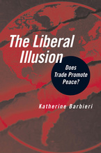 Cover image for The Liberal Illusion: Does Trade Promote Peace?