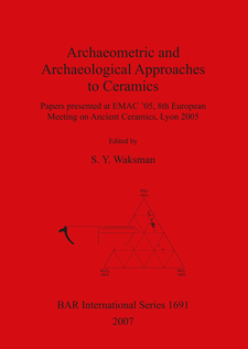 Cover image for Archaeometric and Archaeological Approaches to Ceramics: Papers presented at EMAC '05, 8th European Meeting on Ancient Ceramics, Lyon 2005