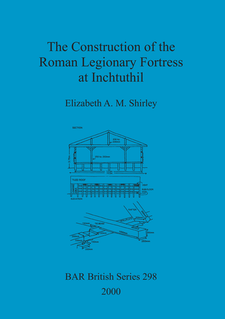 Cover image for The Construction of the Roman Legionary Fortress at Inchtuthil