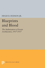 Cover image for Blueprints and Blood: The Stalinization of Soviet Architecture, 1917-1937