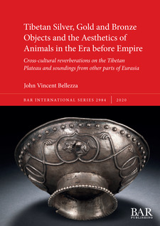 Cover image for Tibetan Silver, Gold and Bronze Objects and the Aesthetics of Animals in the Era before Empire: Cross-cultural reverberations on the Tibetan Plateau and soundings from other parts of Eurasia