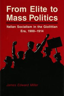 Cover for From elite to mass politics: Italian socialism in the Giolittian era, 1900-1914