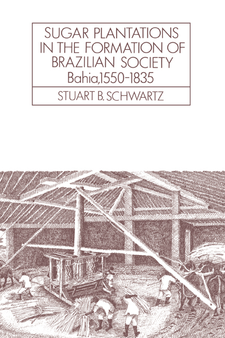 Cover image for Sugar plantations in the formation of Brazilian society: Bahia, 1550-1835