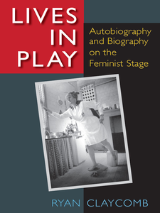 Cover image for Lives in Play: Autobiography and Biography on the Feminist Stage