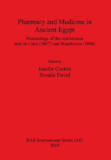 Cover image for Pharmacy and Medicine in Ancient Egypt: Proceedings of the conferences held in Cairo (2007) and Manchester (2008)