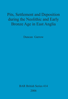 Cover image for Pits, Settlement and Deposition during the Neolithic and Early Bronze Age in East Anglia