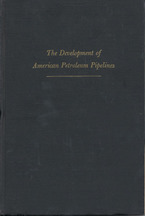 Cover image for The development of American petroleum pipelines: a study in private enterprise and public policy, 1862-1906