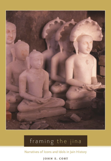 Cover image for Framing the Jina: narratives of icons and idols in Jain history