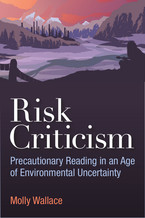 Cover image for Risk Criticism: Precautionary Reading in an Age of Environmental Uncertainty