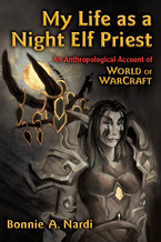Cover image for My Life as a Night Elf Priest: An Anthropological Account of World of Warcraft