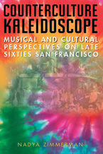 Cover image for Counterculture Kaleidoscope: Musical and Cultural Perspectives on Late Sixties San Francisco