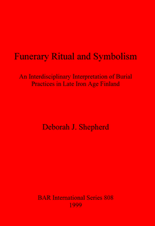 Cover image for Funerary Ritual and Symbolism: An Interdisciplinary Interpretation of Burial Practices in Late Iron Age Finland