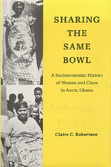 Cover image for Sharing the same bowl: a socioeconomic history of women and class in Accra, Ghana