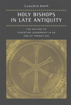 Cover image for Holy bishops in late antiquity: the nature of Christian leadership in an age of transition