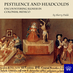 Cover image for Pestilence and headcolds: encountering illness in colonial Mexico