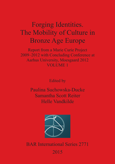 Cover image for Forging Identities. The Mobility of Culture in Bronze Age Europe: Report from a Marie Curie Project 2009-2012 with Concluding Conference at Aarhus University, Moesgaard 2012: Volume 1