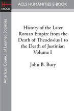 Cover image for History of the later Roman Empire: from the death of Theodosius I to the death of Justinian, Vol. 1