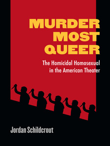 Cover image for Murder Most Queer: The Homicidal Homosexual in the American Theater