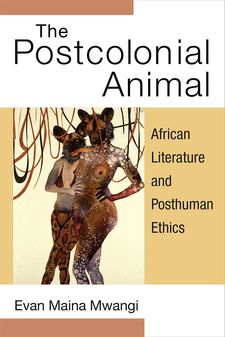Cover image for The Postcolonial Animal: African Literature and Posthuman Ethics