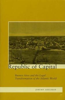 Cover for Republic of capital: Buenos Aires and the legal transformation of the Atlantic world