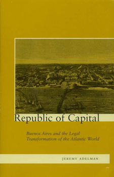 Cover image for Republic of capital: Buenos Aires and the legal transformation of the Atlantic world