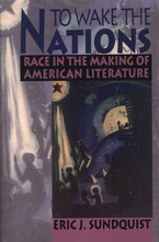 Cover image for To wake the nations: race in the making of American literature