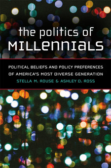 Cover image for The Politics of Millennials: Political Beliefs and Policy Preferences of America's Most Diverse Generation