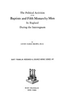 Cover image for The political activities of the Baptists and Fifth Monarchy Men in England during the Interregnum