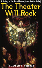 Cover image for The Theater Will Rock: A History of the Rock Musical, from Hair to Hedwig
