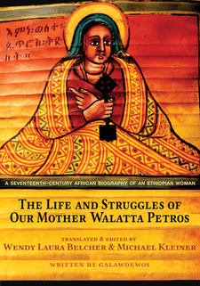 Cover image for The Life and Struggles of Our Mother Walatta Petros: A Seventeenth-Century African Biography of an Ethiopian Woman
