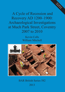 Cover image for A Cycle of Recession and Recovery AD 1200-1900: Archaeological Investigations at Much Park Street, Coventry 2007 to 2010