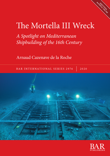 Cover image for The Mortella III Wreck: a Spotlight on Mediterranean Shipbuilding of the 16th Century