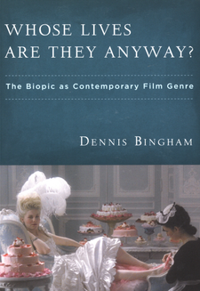 Cover image for Whose lives are they anyway?: the biopic as contemporary film genre