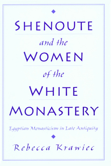 Cover image for Shenoute & the women of the White Monastery: Egyptian monasticism in late antiquity