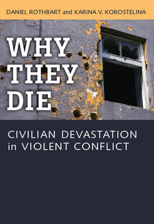 Cover image for Why They Die: Civilian Devastation in Violent Conflict