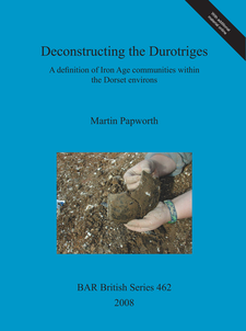 Cover image for Deconstructing the Durotriges: A definition of Iron Age communities within the Dorset environs